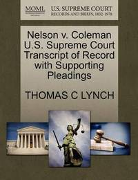 Nelson V. Coleman U.S. Supreme Court Transcript of Record with Supporting Pleadings by Thomas C Lynch
