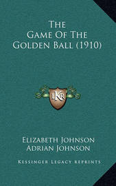 The Game of the Golden Ball (1910) by Adrian Johnson