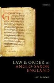 Law and Order in Anglo-Saxon England by Tom Lambert