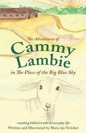 The Adventures of Cammy Lambie in the Place of the Big Blue Sky by Mara-Lee Stricker