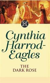 The Dark Rose by Cynthia Harrod-Eagles