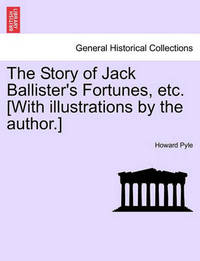 The Story of Jack Ballister's Fortunes, Etc. [With Illustrations by the Author.] by Howard Pyle