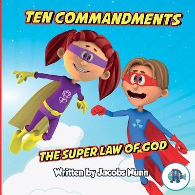 Ten Commandments the Super Law of God by Jacobs Nunn image