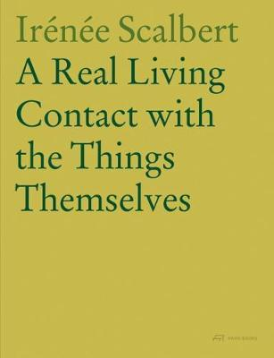 A Real Living Contact with the Things Themselves by Irenee Scalbert image