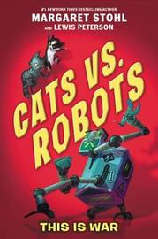 Cats vs. Robots: This Is War by Margaret Stohl