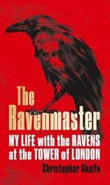 The Ravenmaster by Christopher Skaife