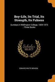 Boy-Life, Its Trial, Its Strength, Its Fulness by Edward White Benson