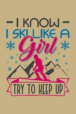 I Know I Ski Like a Girl Try to Keep Up by Uab Kidkis