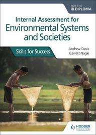 Internal Assessment for Environmental Systems and Societies for the IB Diploma by Andrew Davis