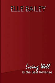 Living Well Is the Best Revenge by Elle Bailey