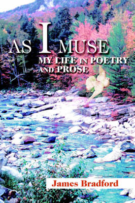 As I Muse: My Life in Poetry and Prose by James C Bradford image