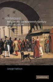 Kierkegaard, Religion and the Nineteenth-Century Crisis of Culture by George Pattison