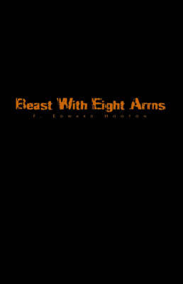 Beast with Eight Arms by F. Edward Hooton