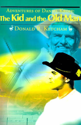 Adventures of Daniel Kroff: The Kid and the Old Man by Donald B. Ketcham
