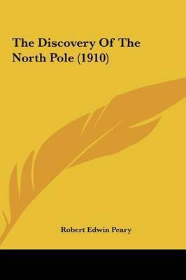 The Discovery of the North Pole (1910) by Robert Edwin Peary