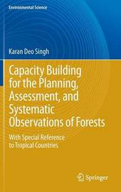 Capacity Building for the Planning, Assessment and Systematic Observations of Forests by Karan Deo Singh