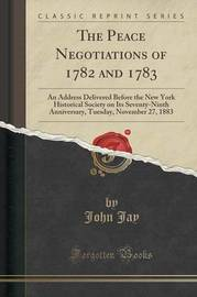 The Peace Negotiations of 1782 and 1783 by John Jay