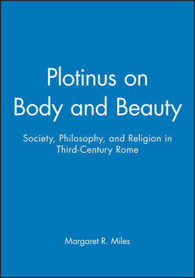Plotinus on Body and Beauty by Margaret R. Miles