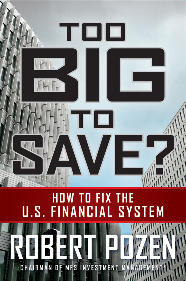 Too Big to Save? How to Fix the U.S. Financial System by Robert C Pozen image