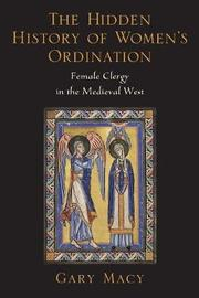 The Hidden History of Women's Ordination by Gary Macy