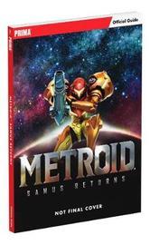 Metroid: Samus Returns: Prima Official Guide by Prima Games