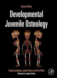 Developmental Juvenile Osteology by Craig A. Cunningham