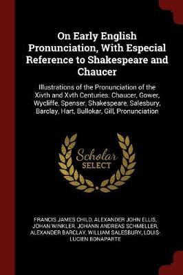 On Early English Pronunciation, with Especial Reference to Shakespeare and Chaucer by Francis James Child image