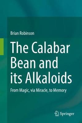 The Calabar Bean and its Alkaloids by Brian Robinson