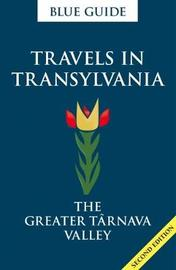 Blue Guide Travels in Transylvania: The Greater Tarnava Valley (2nd Edition) by Lucy Abel Smith image