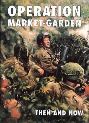 Operation Market-garden Then and Now: v. 2