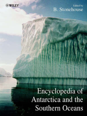 Encyclopedia of Antarctica and the Southern Oceans by Bernard Stonehouse
