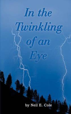 In the Twinkling of an Eye: the Time is at Hand by Neil E. Cole