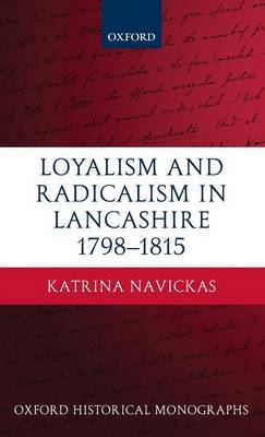 Loyalism and Radicalism in Lancashire, 1798-1815 by Katrina Navickas