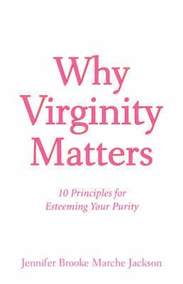 Why Virginity Matters by Jennifer, Brooke Marche Jackson
