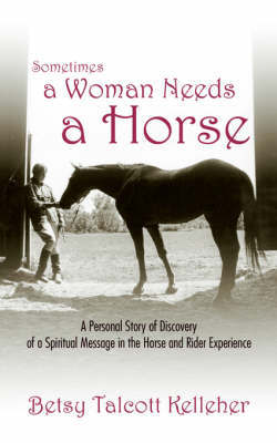 Sometimes a Woman Needs a Horse by Betsy, Talcott Kelleher image
