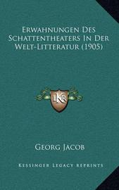 Erwahnungen Des Schattentheaters in Der Welt-Litteratur (1905) by Georg Jacob