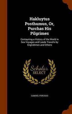 Hakluytus Posthumus, Or, Purchas His Pilgrimes by Samuel Purchas image