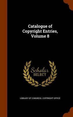 Catalogue of Copyright Entries, Volume 8