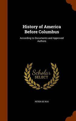 History of America Before Columbus by Peter De Roo