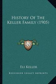 History of the Keller Family (1905) by Eli Keller