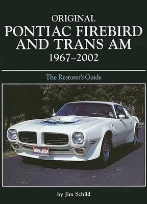 Original Pontiac Firebird and TRANS-am 1967-2002 Restoration Guide by Jim Schild