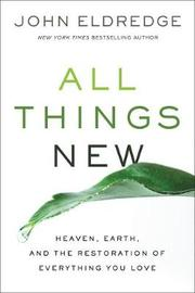 All Things New by John Eldredge