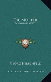 Die Mutter: Schauspiel (1900) by Georg Hirschfeld