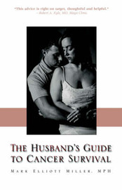 The Husband's Guide to Cancer Survival by MPH, Mark, Elliott Miller image
