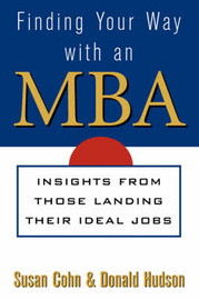 Finding Your Way with an MBA: Trade Secrets from Those Who Made it by Susan Cohn image