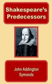 Shakespeare's Predecessors in the English Drama by John Addington Symonds image