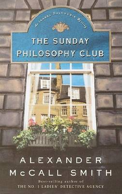 The Sunday Philosophy Club: An Isabel Dalhousie Mystery by Alexander McCall Smith