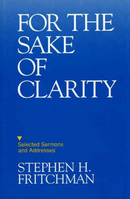 For the Sake of Clarity: Selected Sermons and Addresses by S.H. Fritchman