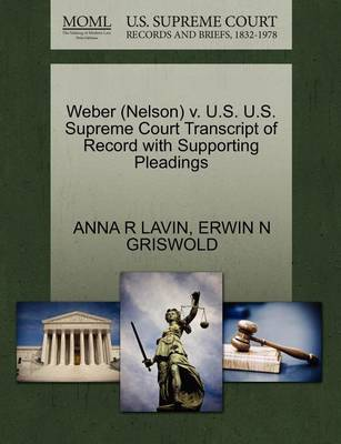 Weber (Nelson) V. U.S. U.S. Supreme Court Transcript of Record with Supporting Pleadings by Anna R Lavin