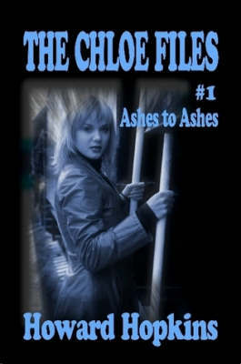 The Chloe Files #1: Ashes to Ashes by Howard Hopkins image